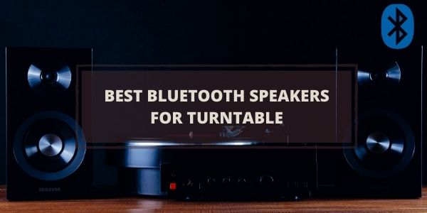 BEST BLUETOOTH SPEAKERS FOR TURNTABLE