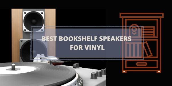 BEST BOOKSHELF SPEAKERS FOR VINYL